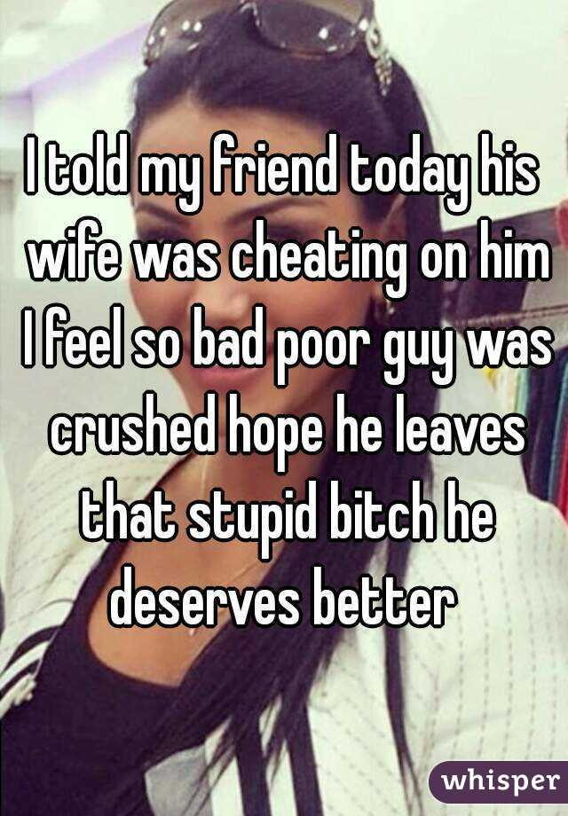 My friends wife cheated on him