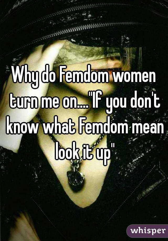 Why do Femdom women turn me on....
