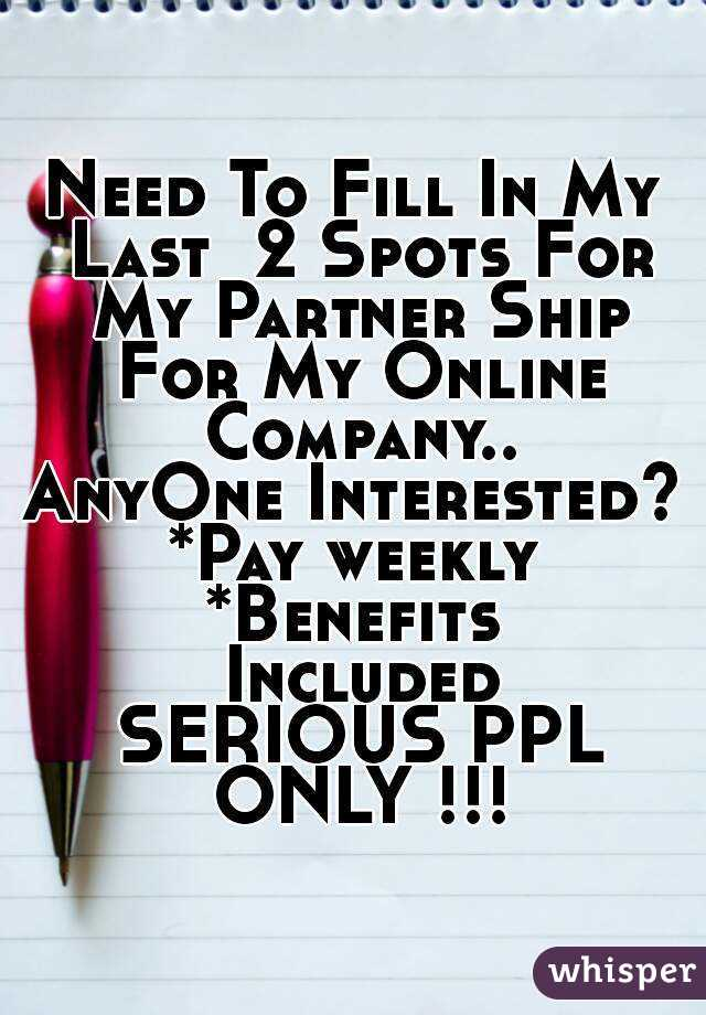 Need To Fill In My Last  2 Spots For My Partner Ship For My Online Company.. AnyOne Interested? *Pay weekly *Benefits Included  SERIOUS PPL ONLY !!!