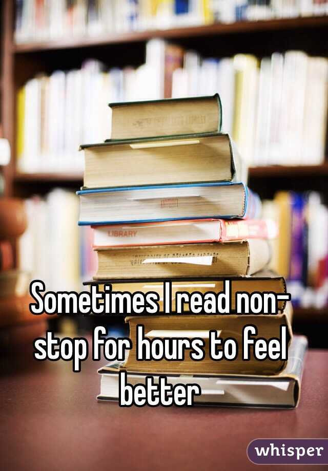 Sometimes I read non-stop for hours to feel better