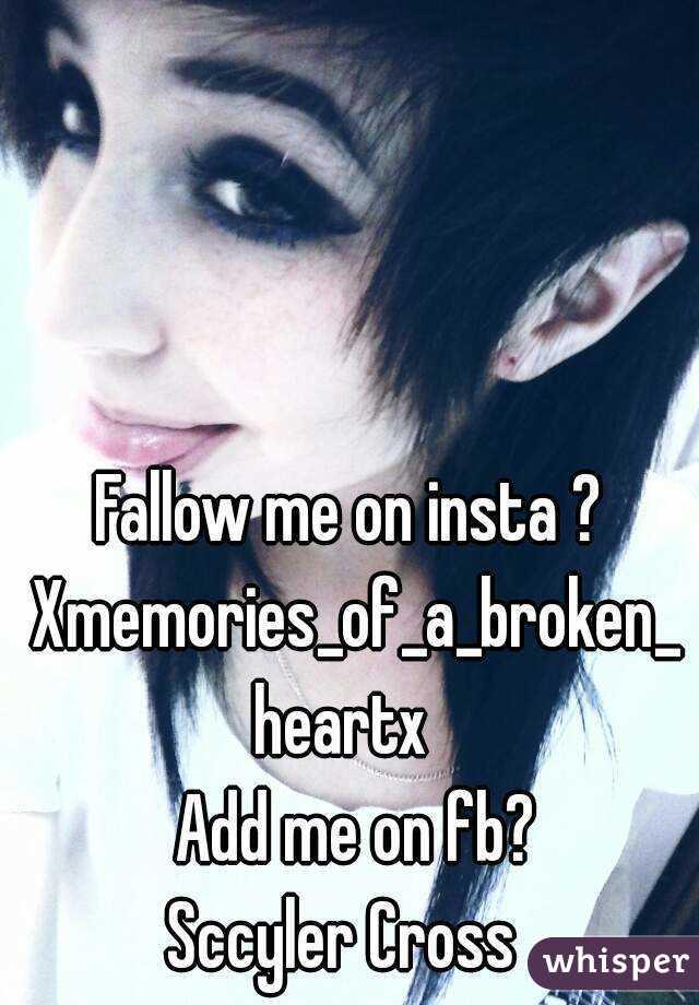 Fallow me on insta ? Xmemories_of_a_broken_heartx   Add me on fb? Sccyler Cross