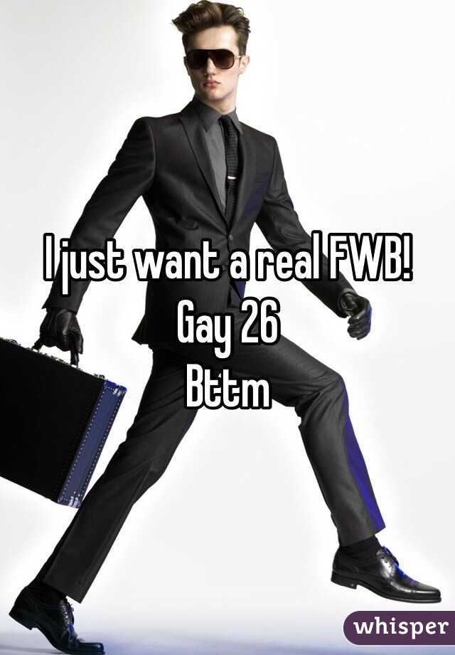 I just want a real FWB! Gay 26 Bttm