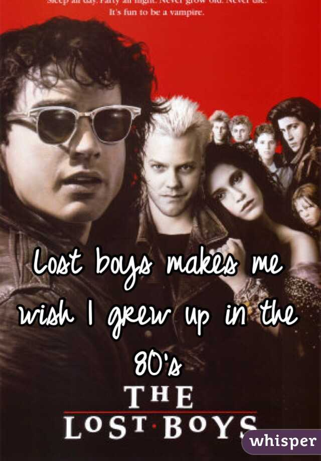 Lost boys makes me wish I grew up in the 80's