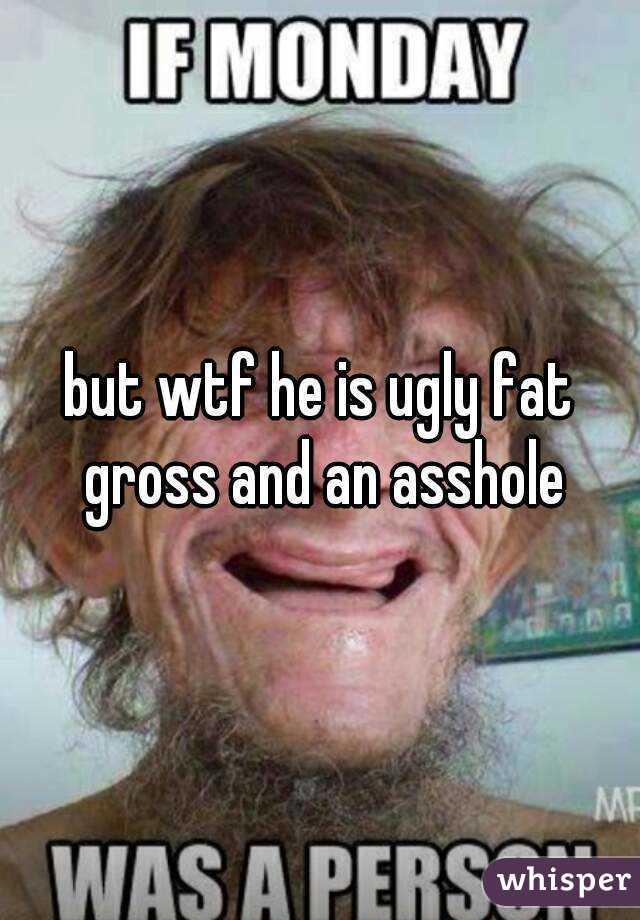 Fat ass hole