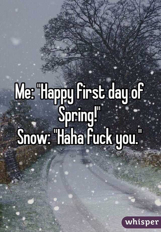 Snow On First Day Of Spring Makes Me >> Me Happy First Day Of Spring Snow Haha Fuck You