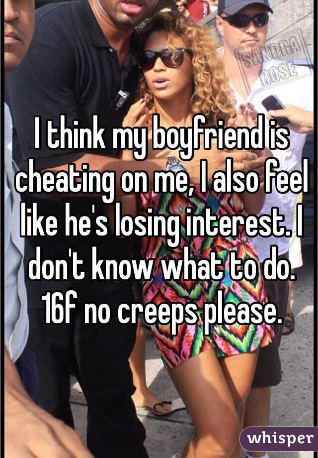 Boyfriend is cheating or losing interest