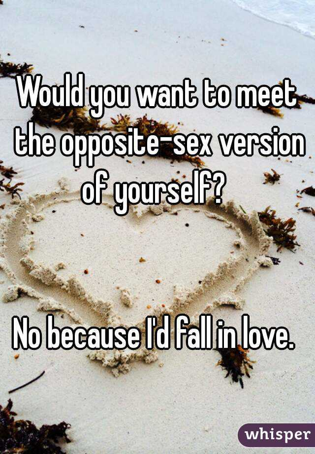 Want to be the opposite sex