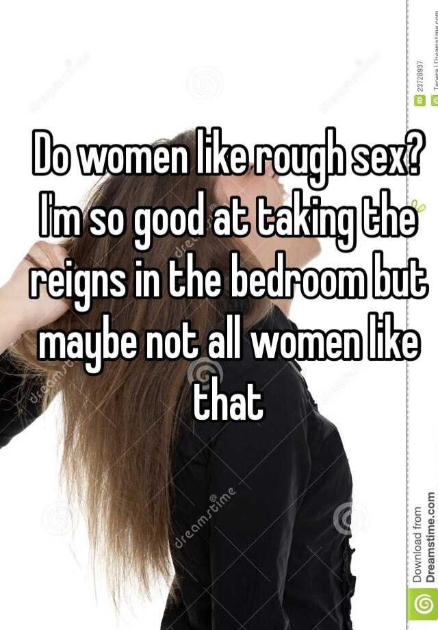 Why do woman like rough sex