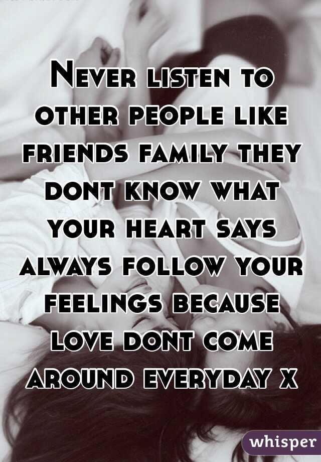 Never Listen To Other People Like Friends Family They Dont Know What Your  Heart Says Always ...
