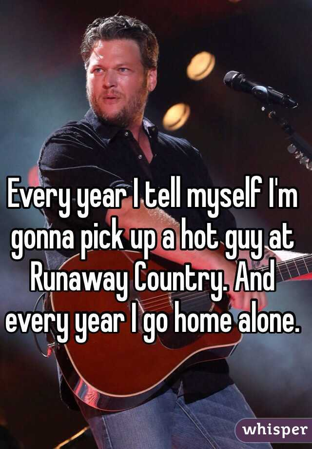 Every year I tell myself I'm gonna pick up a hot guy at Runaway Country. And every year I go home alone.