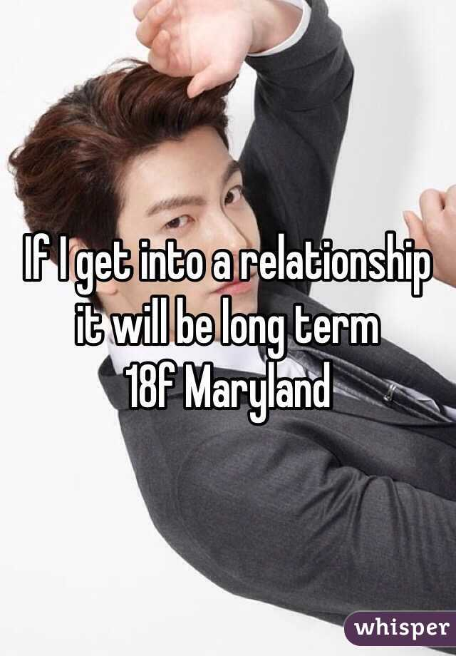 If I get into a relationship it will be long term 18f Maryland
