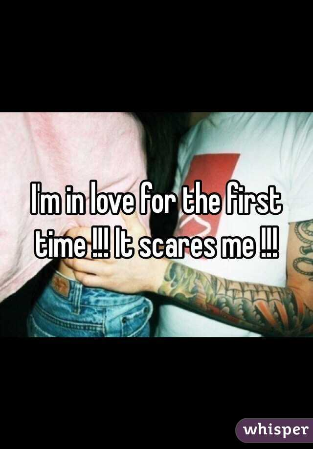 I'm in love for the first time !!! It scares me !!!