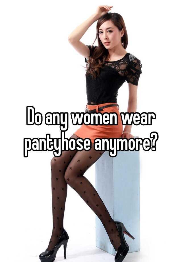 Regret, do ladies wear pantyhose