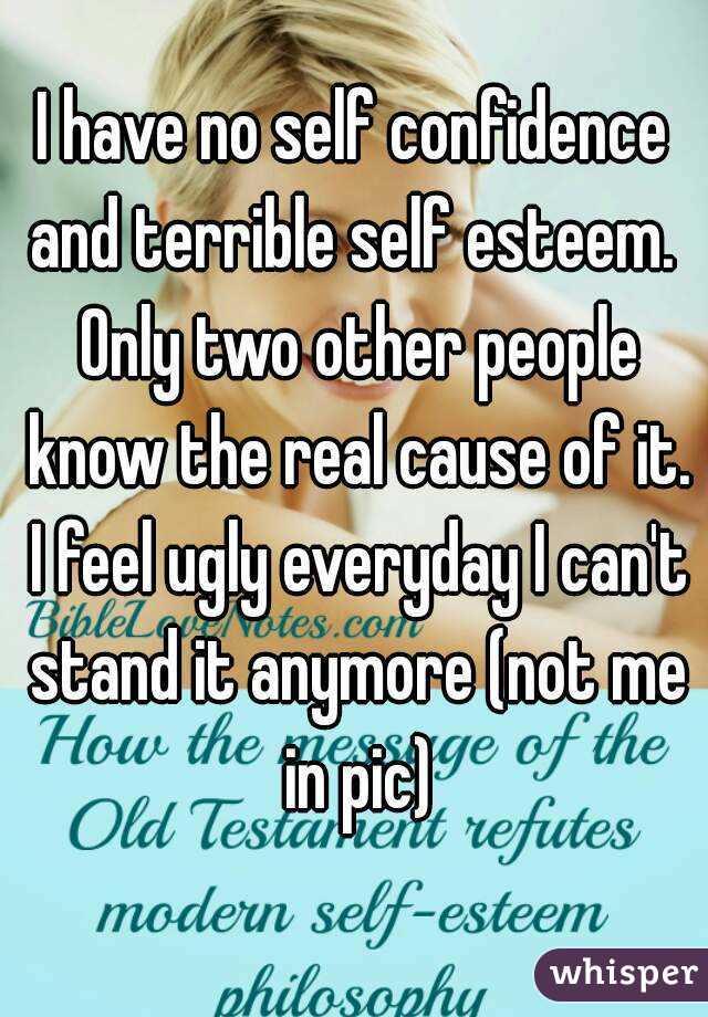 No self esteem or confidence