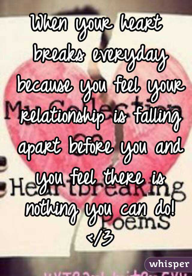 When Your Heart Breaks Everyday Because You Feel Your Relationship