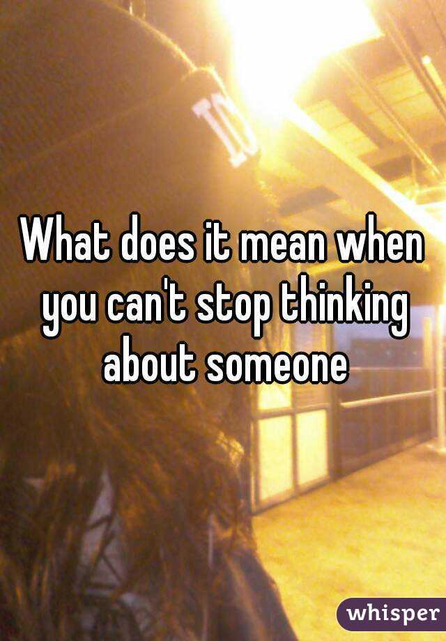 Mean About What Does Thinking When You It Someone Keep