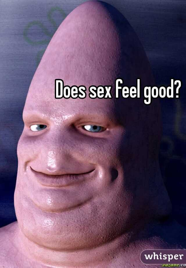 Do sex feel good