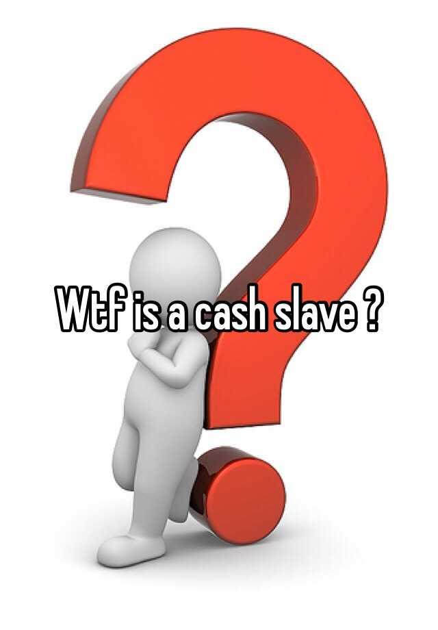 Cashslave