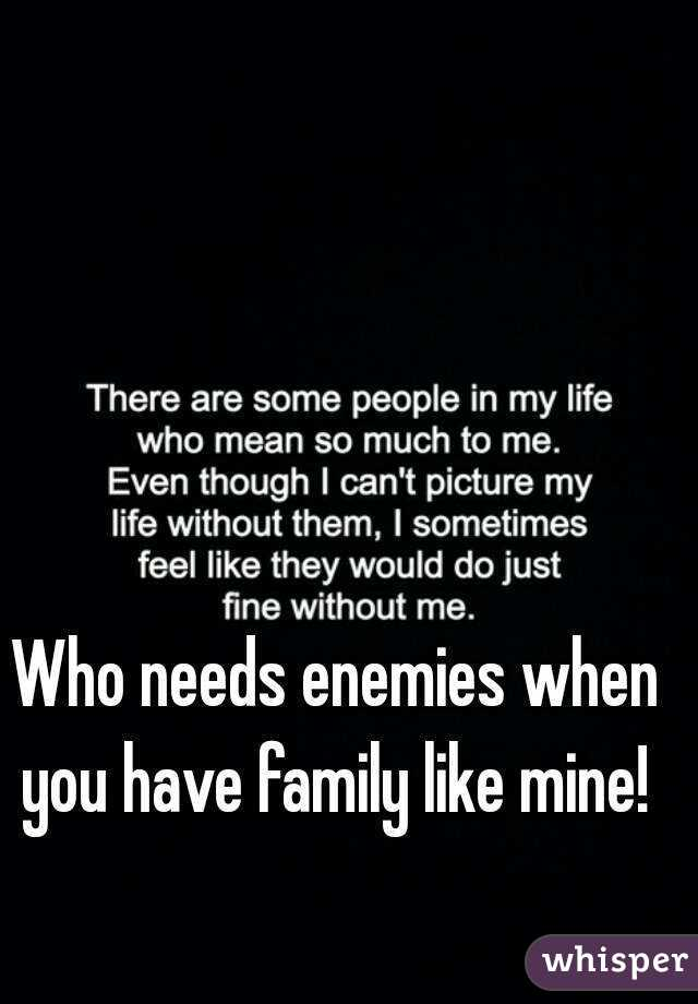 Image result for who needs enemies when they have family""