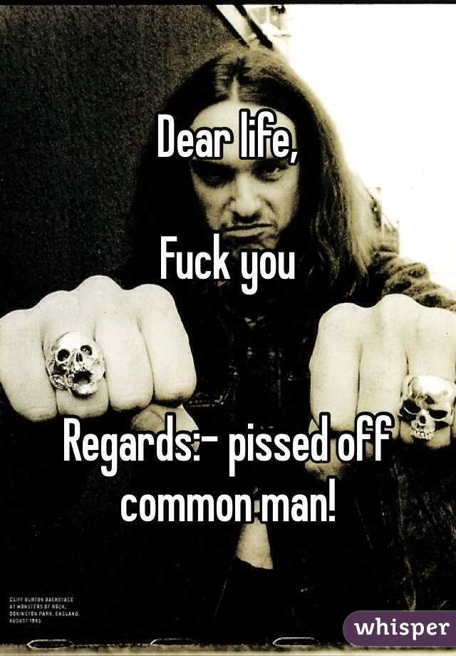 Dear life fuck you