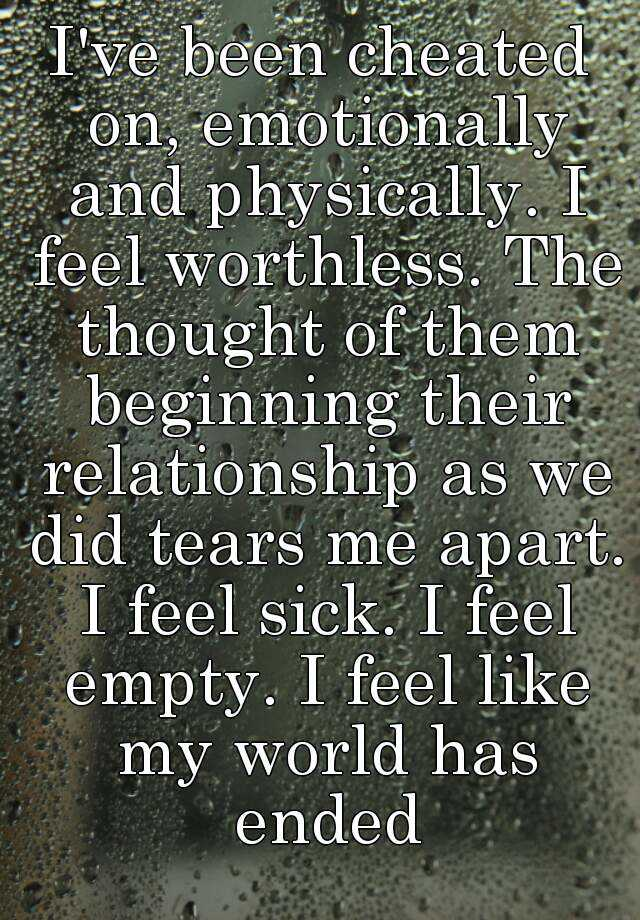 Ive been cheated on emotionally and physically i feel worthless i feel worthless the thought of them beginning their relationship as we did tears me apart i feel sick i feel empty thecheapjerseys Image collections