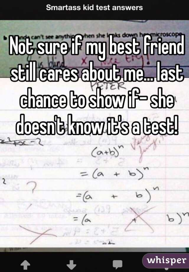 Not Sure If My Best Friend Still Cares About Me Last Chance To Show She Doesn T Know It S A Test