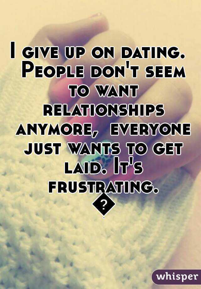 Give up on dating