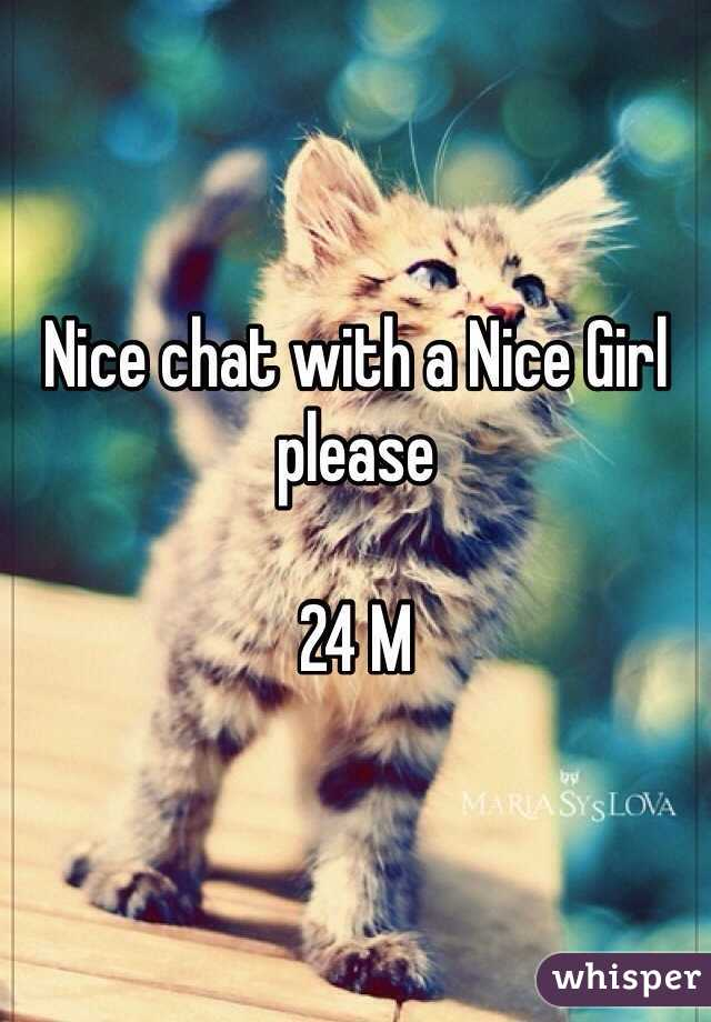 Nice chat with a Nice Girl please  24 M