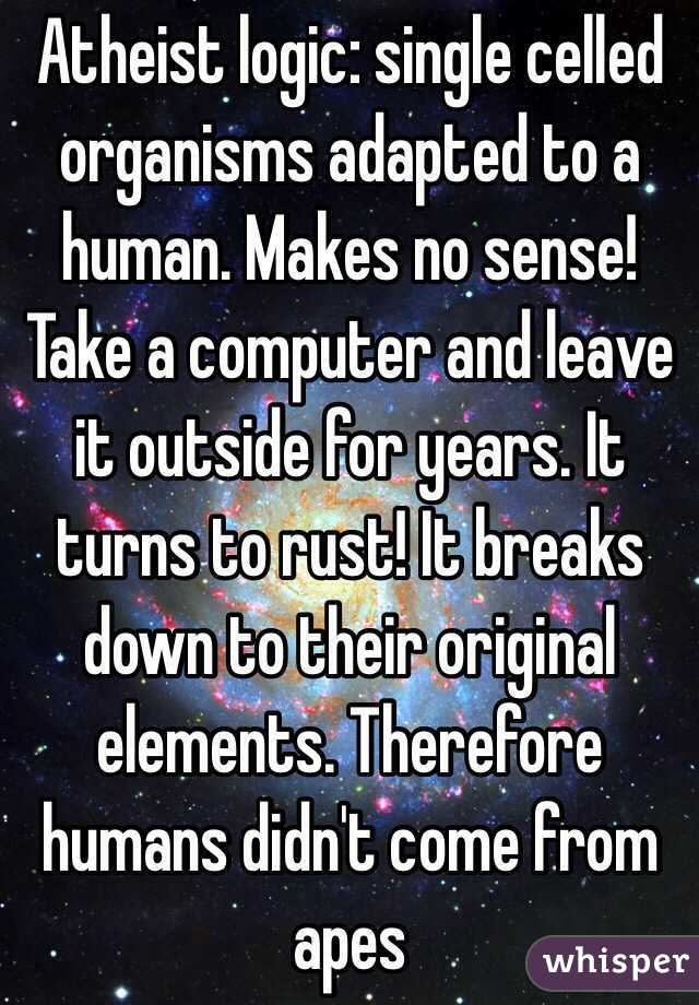 Atheist Logic Single Celled Organisms Adapted To A Human
