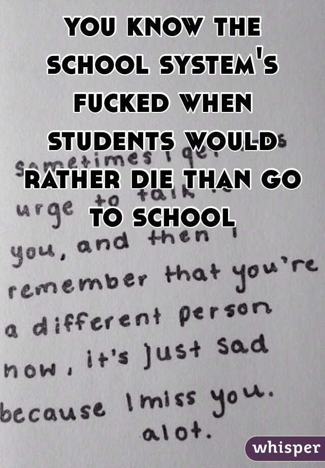 you know the school system's fucked when students would rather die than go to school