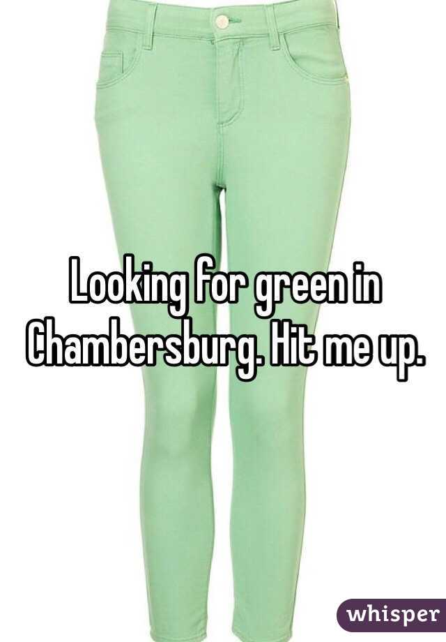 Looking for green in Chambersburg. Hit me up.