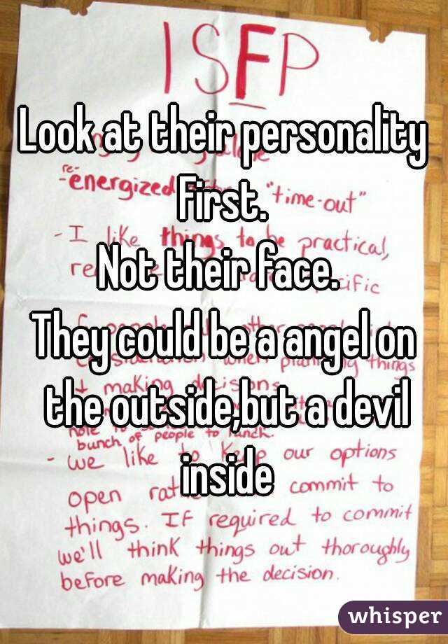 Look at their personality First.  Not their face.  They could be a angel on the outside,but a devil inside