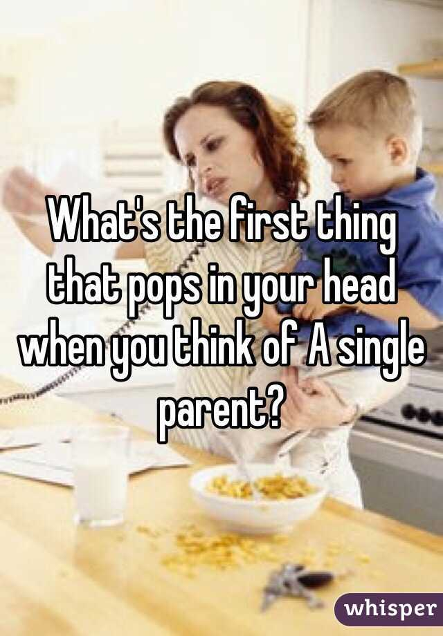 What's the first thing that pops in your head when you think of A single parent?
