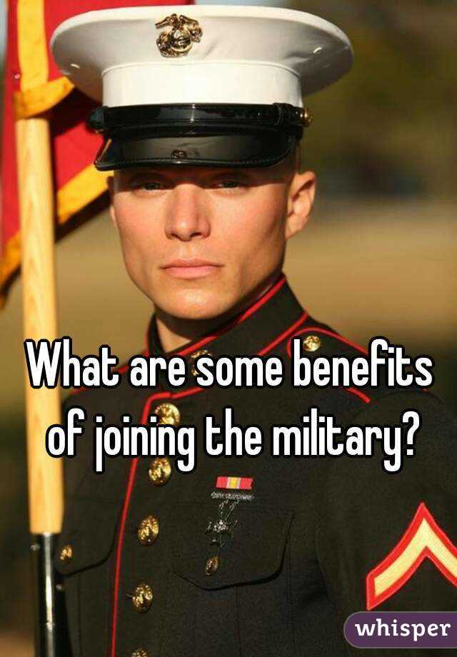 What are some benefits of joining the military?