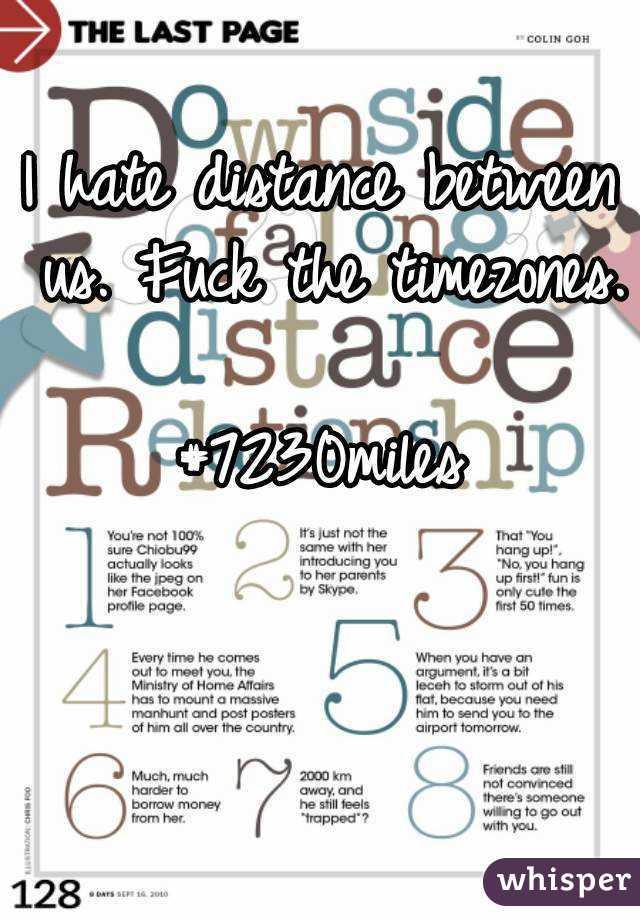 I hate distance between us. Fuck the timezones.  #7230miles