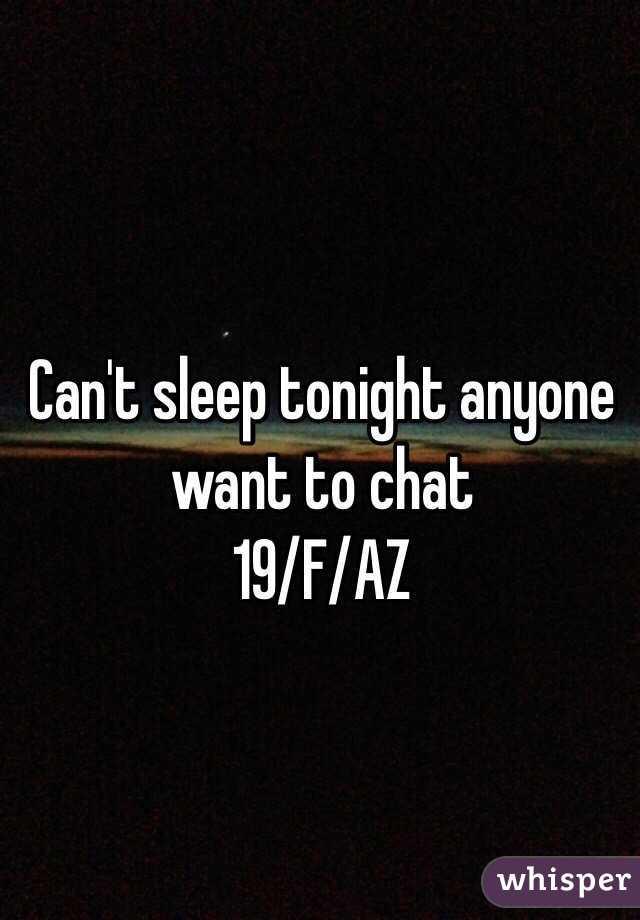 Can't sleep tonight anyone want to chat 19/F/AZ