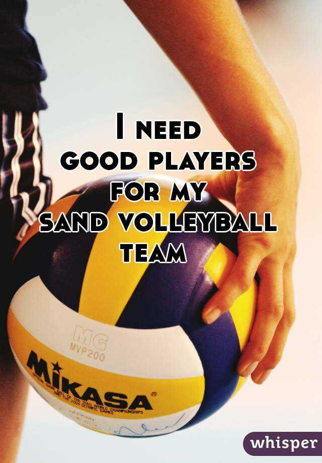 I need good players for my sand volleyball team