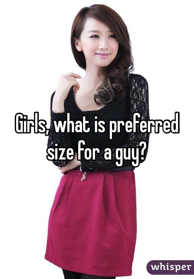 Girls, what is preferred size for a guy?