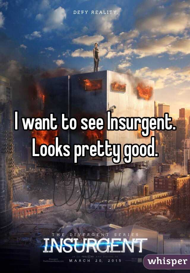 I want to see Insurgent. Looks pretty good.