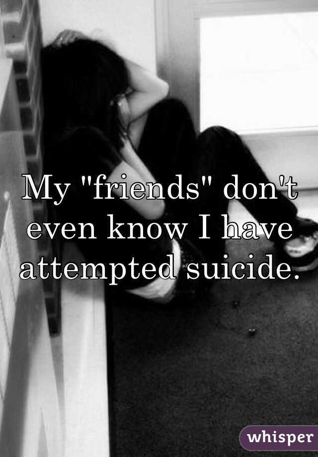 """My """"friends"""" don't even know I have attempted suicide."""