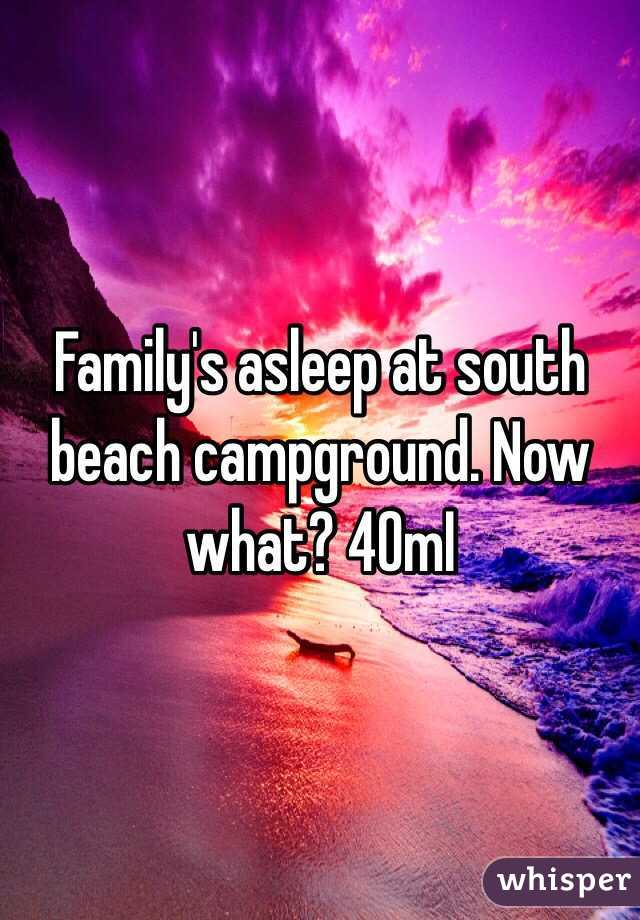 Family's asleep at south beach campground. Now what? 40mI