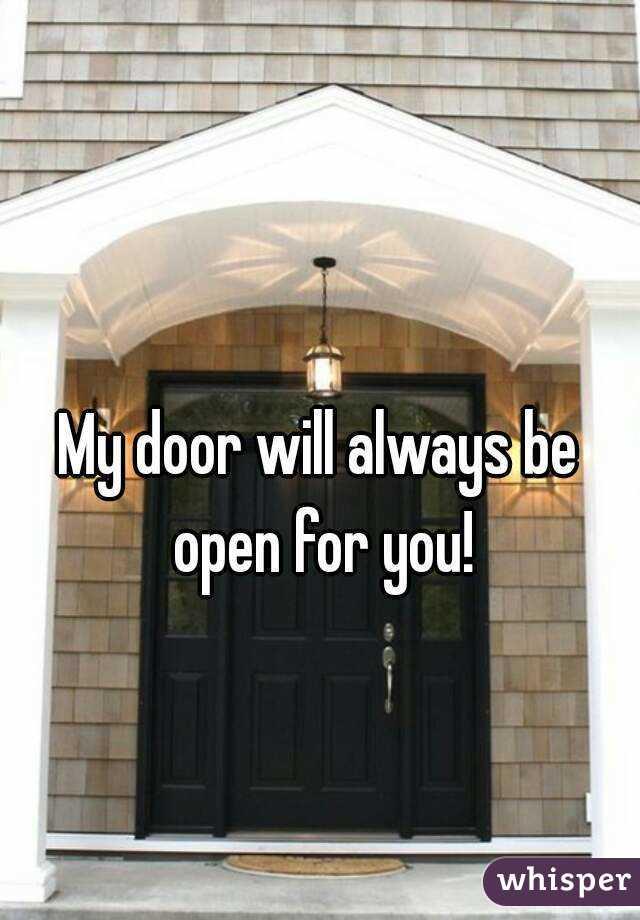 My door will always be open for you!