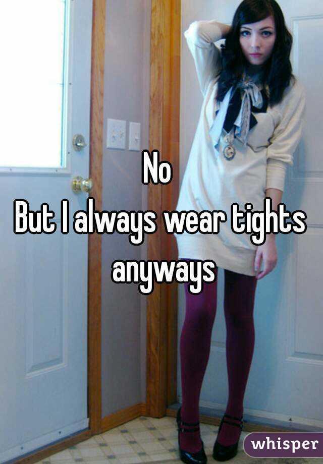 Always Wear Pantyhose When