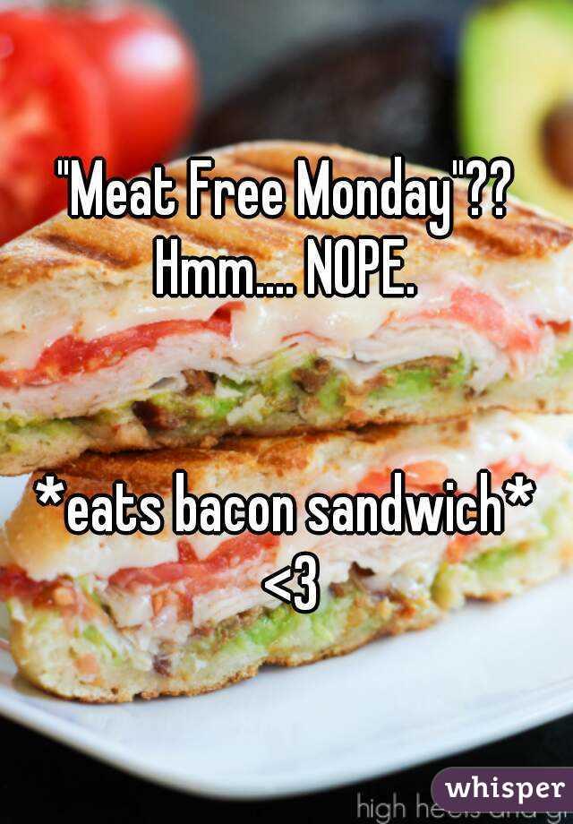 """Meat Free Monday""?? Hmm.... NOPE.    *eats bacon sandwich* <3"