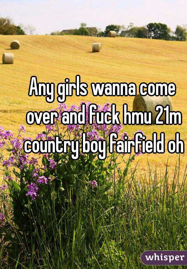Any girls wanna come over and fuck hmu 21m country boy fairfield oh