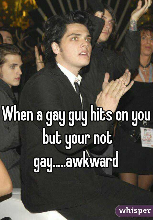 When a gay guy hits on you but your not gay.....awkward