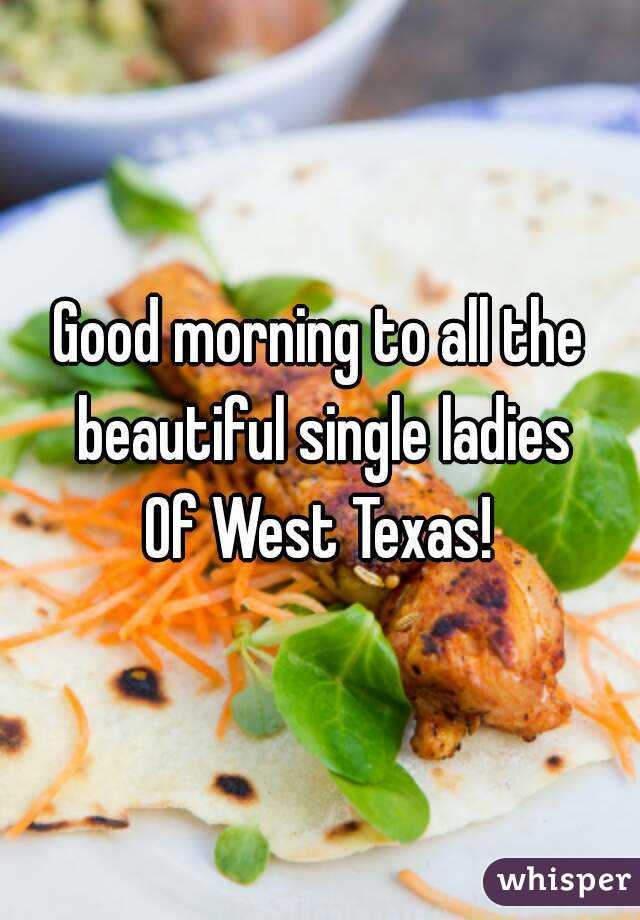 Good morning to all the beautiful single ladies Of West Texas!