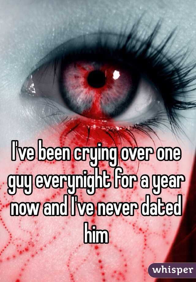 I've been crying over one guy everynight for a year now and I've never dated him
