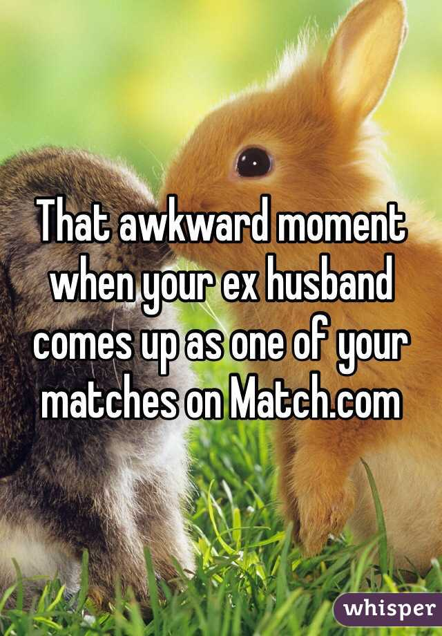 That awkward moment when your ex husband comes up as one of your matches on Match.com