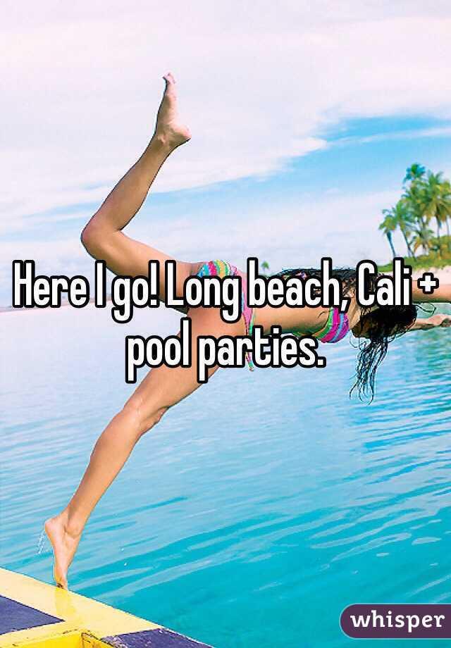 Here I go! Long beach, Cali + pool parties.
